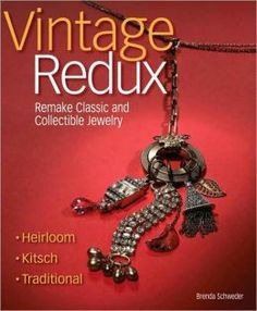 Vintage Redux: Remake Classic and Collectible Jewelry by Brenda Schweder