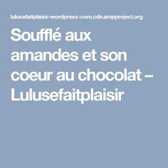 Soufflé aux amandes et son coeur au chocolat – Lulusefaitplaisir