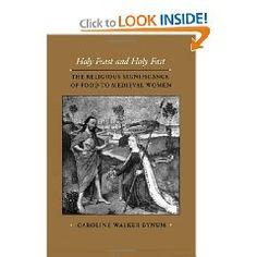 Holy Feast and Holy Fast.  Caroline Walker Bynum.