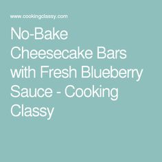 No-Bake Cheesecake Bars with Fresh Blueberry Sauce - Cooking Classy