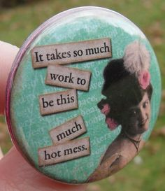 fridge magnet: It takes so much work to be this much hot mess - 1.5 inch (38mm) - vintage digital collage with sassy quote