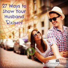 27 Ways to Show Your Husband Respect - for the family