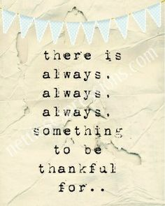 There is always. always. always. something to be thankful for... Free Printable