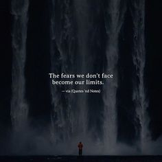 The fears we don't face become our limits. Very true.