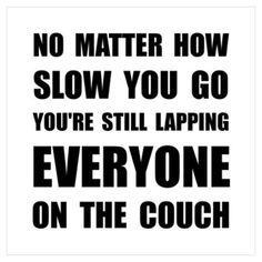 No matter how slow you are....  #motivation #couchto5k #running #inspiration