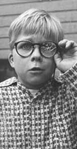 - A Christmas Story - Ralphie (Peter Billingsley) you'll shoot your eye out!