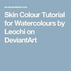 Skin Colour Tutorial for Watercolours by Leochi on DeviantArt