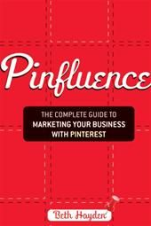 The Complete Guide to Marketing Your Business with Pinterest.