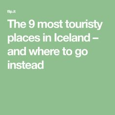 The 9 most touristy places in Iceland – and where to go instead