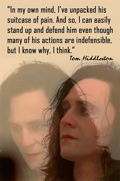 """In my own mind, I've unpacked his suitcase of pain. And so, I can easily stand up and defend him even though many of his actions are indefensible, but I know why, I think."" [Tom Hiddleston on Loki]"