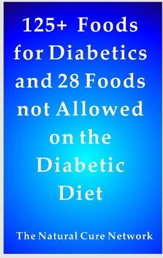 125 + Foods for Diabetics and 28 Foods Not Allowed on a Diabetes Diet by Claire Duval. $3.80. 14 pages. Publisher: The Natural Cure Network (October 24, 2011)