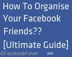 An Ultimate guide to organise facebook friends And some lesser known facebook tricks and tips.http://bit.ly/Lzb2r0
