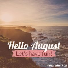 Exceptional Hello August. Letu0027s Have Fun. New Month August. Www.nomorediets.ca