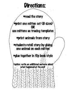 Use the mitten templates of various sizes to retell the story of The Mitten by Jan Brett.  One set of mittens has pre-written sentence starters for...