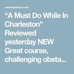 """""""A Must Do While In Charleston"""" Reviewed yesterday NEW Great course, challenging obstacles and great guides. Loved it! Recommend to anyone looking for something outdoors and exercise based.  Visited May 2017"""