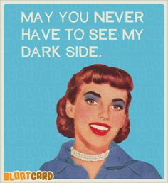 May you never have to see my dark side. Retro Humor, Vintage Humor, Haha Funny, Hilarious, Lol, Funny Stuff, Funny Quotes, Funny Memes, Jokes