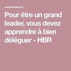 Pour être un grand leader, vous devez apprendre à bien déléguer - HBR