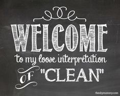 """Welcome to My Loose Interpretation of Clean"""" Free Printable (& How ..."""
