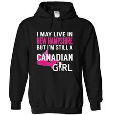 I May Live in New Hampshire But I am Still a Canadian Girl T Shirts, Hoodie, Tee Shirts ==► Shopping Now!