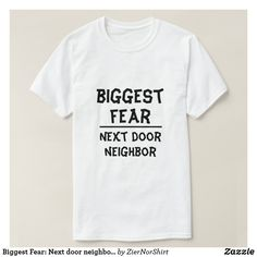 Shop Biggest Fear: Next door neighbour, white T-Shirt created by ZierNorShirt. Shirt Art, Sloth Shirt, Deliver Me, Biggest Fears, Closet Staples, Men Quotes, T Shirts For Women, Mens Tops, How To Wear