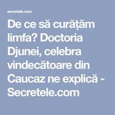 De ce să curățăm limfa? Doctoria Djunei, celebra vindecătoare din Caucaz ne explică - Secretele.com Metabolism, Health Fitness, Health And Fitness, Fitness