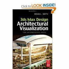 3ds Max Design Architectural Visualization: For Intermediate Users: Brian L. Smith: 9780240821078: Amazon.com: Books