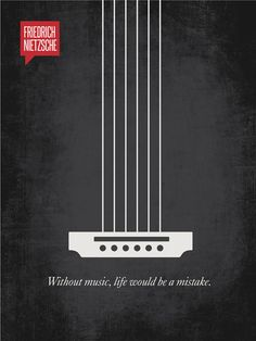 """""""Without music, life would be a mistake."""" - Friedrich Nietzsche"""