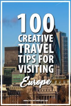 100 Creative Travel Tips For Visiting Europe – Pin This!