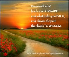 Know well what leades you FORWARD...