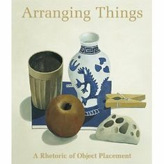 Arranging Things: The Rhetoric of Object Placement (Unfortunately, out of print)