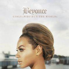 Beyonce Knowles - Run The World (Girls) Lyrics    (an oldie but a goodie)