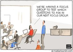 """Focus Group"" - new cartoon and post on knee-jerk market research http://tomfishburne.com/2013/11/focus-group.html  Market research is a vital part of marketing.  Understanding the consumer is the foundation of every meaningful brand. Yet market research can go overboard.  Focus groups are frequently called as a knee-jerk response to just about everything.  Not every question needs... http://tomfishburne.com/2013/11/focus-group.html"