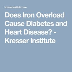 Does Iron Overload Cause Diabetes and Heart Disease? - Kresser Institute