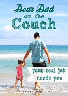 Dear Dad in the couch, your real job needs you. I know you are tired, but they'll be gone before you know. Don't miss this opportunity!