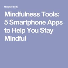 Mindfulness Tools: 5 Smartphone Apps to Help You Stay Mindful