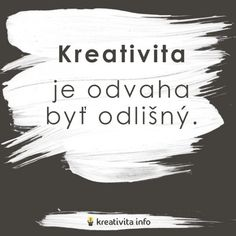 Kreativita je odvaha byť odlišný. My Life My Rules, Motto, Motivation, Quotes, Art, Fotografia, Quotations, Art Background, Kunst