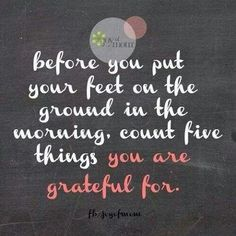 Count 5 things that you are thankful for.