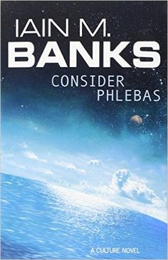 Consider Phlebas: A Culture Novel (The Culture): Amazon.co.uk: Iain M. Banks: 9781857231380: Books