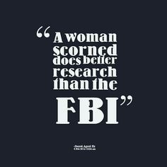 A woman scorned does better research than the FBI -Truth Liars And Cheater Quotes, Cheaters And Liars, Scorned Woman Quotes, Good Woman Quotes, Favorite Quotes, Best Quotes, Funny Quotes, Qoutes, Sarcasm Quotes