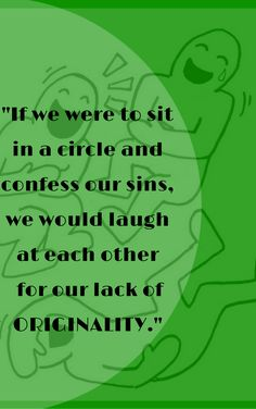 """If we were to sit in a circle and confess our sins, we would laugh..."