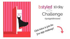 Join the free 10 day style challenge!  http://eepurl.com/b4yTxH