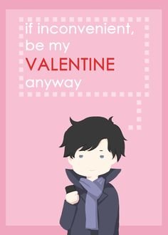 if inconvenient, be my valentine anyway