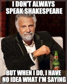 The Most Interesting Man In The World Shakespeare