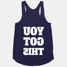 You Got This | T-Shirts, Tank Tops, Sweatshirts and Hoodies | HUMAN