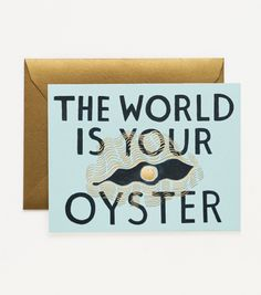 Well, it's true. The world really is your oyster. A great to congratulate someone on graduation, a new job or just a leap in life. Blank on the inside.  Made by Rifle Paper Co.
