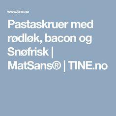 Pastaskruer med rødløk, bacon og Snøfrisk | MatSans® | TINE.no
