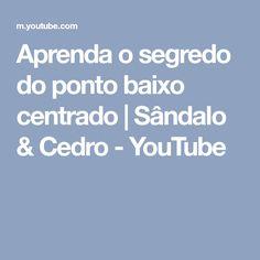 Aprenda o segredo do ponto baixo centrado | Sândalo & Cedro - YouTube