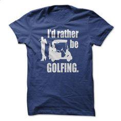 Id Rather Be Golfing - hoodie for teens #hoodie #Tshirt