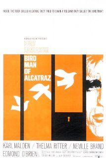 Bird Man of Alcatraz:  A surly convicted murderer held in permanent isolation redeems himself when he becomes a renowned bird expert.  (1962)