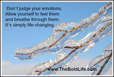 Allow yourself to feel your emotions. Give them space. Breathe through them. Be free.